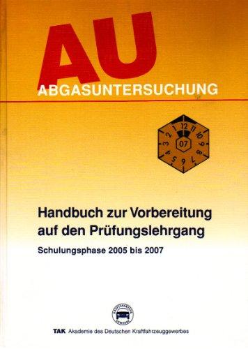 Abgasuntersuchung (AU) - Handbuch zur Vorbereitung auf den Prüfungslehrgang. Schulungsphase 20005 - 2007