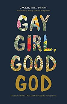 Gay Girl, Good God: The Story of Who I Was, and Who God Has Always Been by [Jackie Hill Perry]