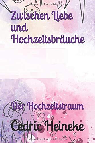 Zwischen Liebe und Hochzeitsbräuche: Der Hochzeitstraum (German Edition)