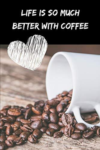 Life is so much better with coffee: Notebook for Coffee lovers / Notizbuch für Kaffeeliebhaber | DIN A5 / (6x9) |110 pages / Seiten | Journal Paper / Liniert |