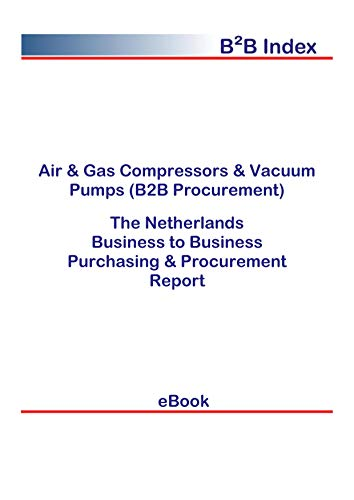 Air & Gas Compressors & Vacuum Pumps (B2B Procurement) in the Netherlands: B2B Purchasing + Procurement Values (English Edition)