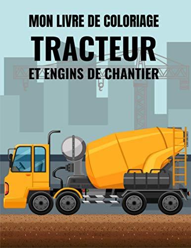Mon Livre De Coloriage Tracteur: Livre de coloriage pour enfants avec camions à benne basculante, camions à ordures, excavatrices, tracteurs et plus ... de 2 à 4 ans, de 3 à 5 ans de 4 à 8 ans)