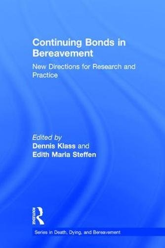 Continuing Bonds in Bereavement: New Directions for Research and Practice (The Series in Death, Dying, and Bereavement)