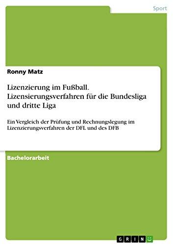 Lizenzierung im Fußball. Lizensierungsverfahren für die Bundesliga und dritte Liga: Ein Vergleich der Prüfung und Rechnungslegung im Lizenzierungsverfahren der DFL und des DFB (German Edition)