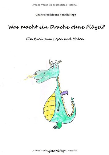 Was macht ein Drache ohne Flügel?: Ein Buch zum Lesen und Malen