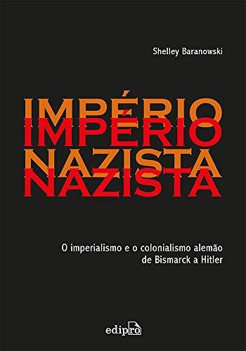 Império Nazista: O Imperialismo e o Colonialismo de Bismarck a Hitler