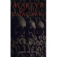 Martyr of the Catacombs: A Tale of Ancient Rome (Historical Novel) Kindle Edition by James De Mille for Free