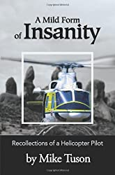 A Mild Form of Insanity: Recollections of a Helicopter Pilot: Mike Tuson