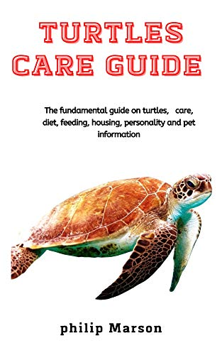Turtles Care Guide: The fundamental guide on turtles, care, diet, feeding, housing, personality and pet information