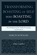 Transforming Boasting of Self into Boasting in the Lord: The Development of the Pauline Periautologia in 2 Cor 10–13 (Studies in Judaism)