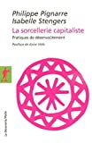 La sorcellerie capitaliste (French Edition) by Isabelle Stengers Philippe Pignarre(2007-08-20) - LA DECOUVERTE - 01/01/2007