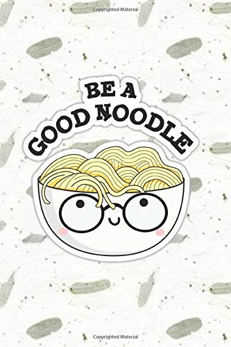 Be A Good Noodle Cute Food Pun   Punny Doodles Notebook Journal: 100 Page lined notebook journal for writing, composition, notes.