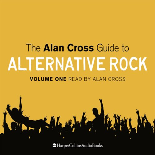 The Alan Cross Guide to Alternative Rock, Volume 1 audiobook cover art