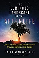 The Luminous Landscape of the Afterlife: Jordan's Message to the Living on What to Expect after Death