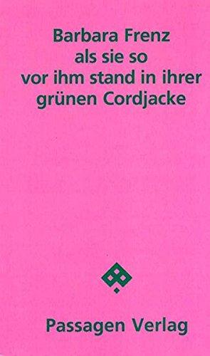 als sie so vor ihm stand in ihrer grünen Cordjacke: Gedichte. Mit Zeichnungen von Thomas Rösch (Passagen Literatur)