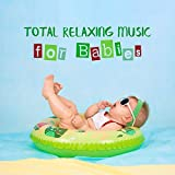 Total Relaxing Music for Babies: Emotional Sounds, Slow Motion, Instrumental Background Music