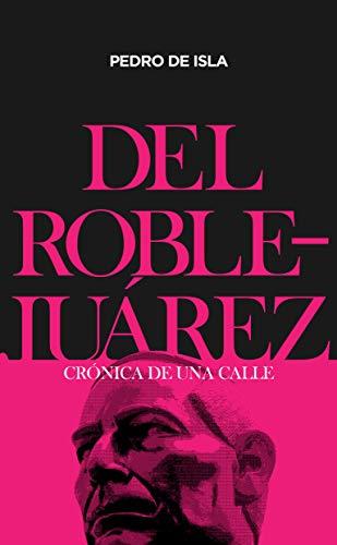 Del Roble - Juárez: Crónica de una calle