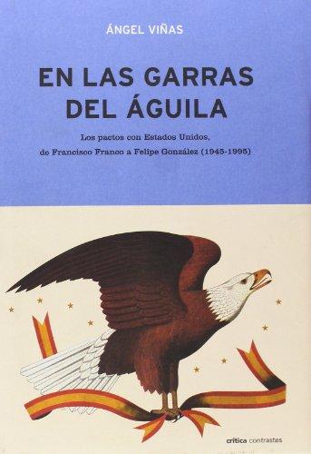 En las garras del águila: Los pactos con Estados Unidos, de Francisco Franco a Felipe González (1945-1995) (Contrastes)