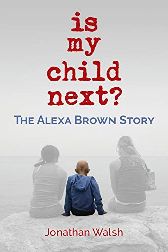 Compare Textbook Prices for Is My Child Next?: The Alexa Brown Story Illustrated Edition ISBN 9781970063776 by Walsh, Jonathan