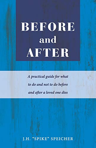 Before and After: A practical guide for what to do and not to do before and after a loved one dies