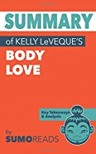 Summary of Kelly LeVeque's Body Love: Key Takeaways & Analysis