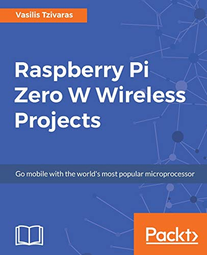 Compare Textbook Prices for Raspberry Pi Zero W Wireless Projects: Go mobile with the world's most popular microprocessor  ISBN 9781788290524 by Tzivaras, Vasilis