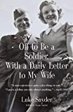 Off to Be a Soldier, With a Daily Letter to My Wife