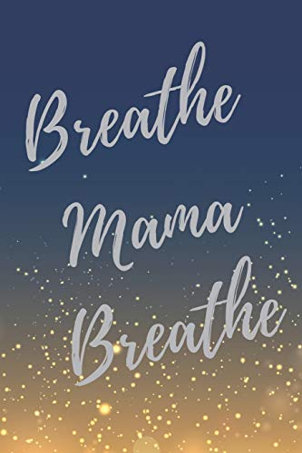 Breathe, Mama, Breathe: Super Busy Mom Inspirational Quotes Journal & Notebook (Busy Mom & Mother Appreciation Gifts)