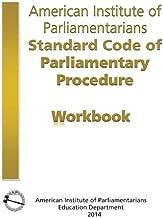 AIP Standard Code of Parliamentary Procedure Workbook: A workbook for users of American Institute of Parliamentarians Standard Code of Parliamentary Procedure