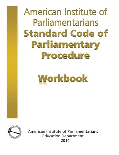 Compare Textbook Prices for AIP Standard Code of Parliamentary Procedure Workbook: A workbook for users of American Institute of Parliamentarians Standard Code of Parliamentary Procedure  ISBN 9780942736366 by American Institute of Parliamentarians