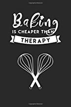 Baking Is Cheaper Than Therapy: Perfect Cake Baking Gifts for Baking Lovers: Blank Baking Recipe Book To Write In with Funny Quotes (Baking Themed Gifts)