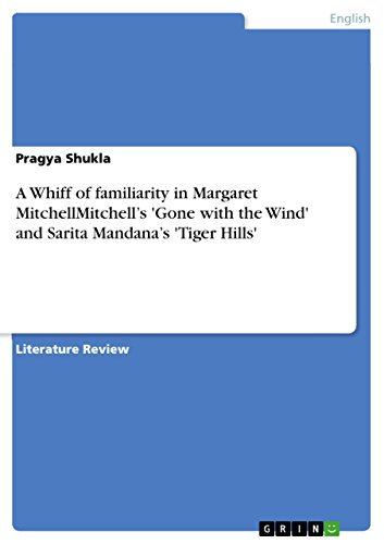 A Whiff of familiarity in Margaret MitchellMitchell's 'Gone with the Wind' and Sarita Mandana's 'Tiger Hills' (English Edition)