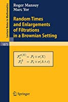 Random Times and Enlargements of Filtrations in a Brownian Setting (Lecture Notes in Mathematics) (Lecture Notes in Mathematics (1873))