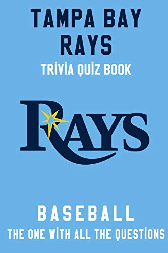 Tampa Bay Rays Trivia Quiz Book - Baseball - The One With All The...