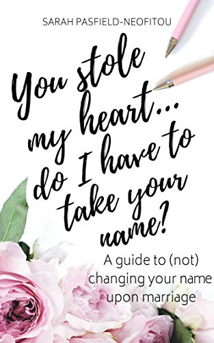You Stole My Heart... Do I Have to Take Your Name?: A guide to (not) changing your name upon marriage (English Edition)