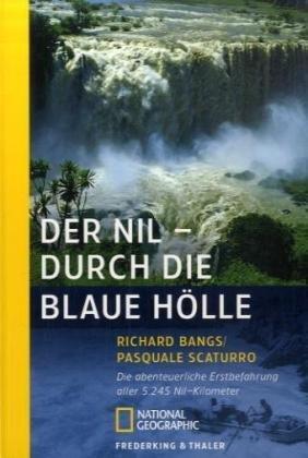 Der Nil - Durch die blaue Hölle: Die abenteuerliche Erstbefahrung aller 5245 Nil-Kilometer