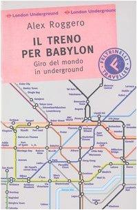 Il treno per Babylon. Giro del mondo in underground