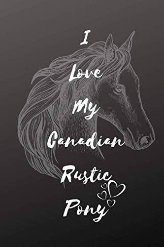 I Love My Canadian Rustic Pony Notebook: Composition Notebook 6x9' Blank Lined Journal