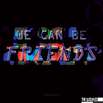We Can Be Friends