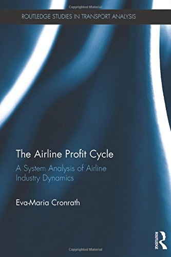 The Airline Profit Cycle: A System Analysis of Airline Industry Dynamics (Routledge Studies in Transport Analysis, Band 8)