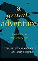 A Grand Adventure: Memoirs of a Missionary Nun