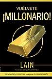 Vuélvete ¡Millonario! (Saga ¡Vuélvete Millonario!) (Spanish Edition)