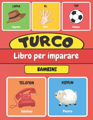 TURCO Libro Per Imparare Bambini: Imparo Il Turco Con le Immagini 116 parole Bilingue Turco Italiano Illustrato