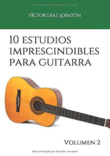 10 estudios imprescindibles para guitarra: Volumen 2 (Colección - Estudios)