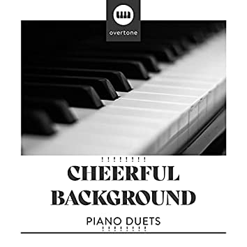 ! ! ! ! ! ! ! ! Cheerful Background Piano Duets ! ! ! ! ! ! ! !