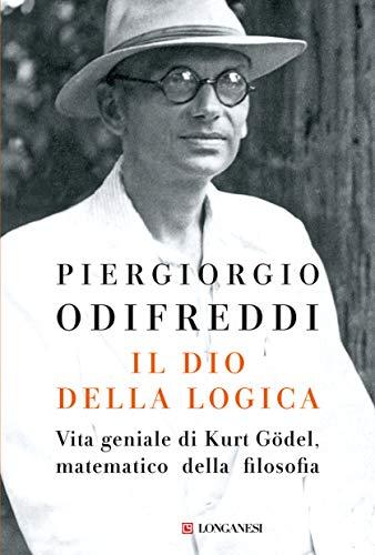 Il dio della logica. Vita geniale di Kurt Gödel, matematico della filosofia
