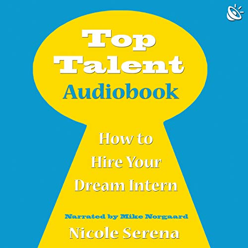 Top Talent: How to Hire Your Dream Intern audiobook cover art