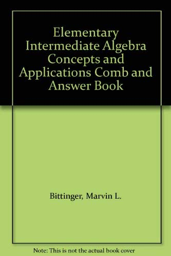 Elementary Intermediate Algebra Concepts and Applications Comb and Answer Book