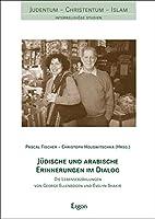 Judische Und Arabische Erinnerungen Im Dialog: Die Lebenserzahlungen Von George Ellenbogen Und Evelyn Shakir (Judentum - Christentum - Islam)