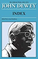 Joh Dewey The Collected Works 1882-1953: Index (The Collected Works of John Dewey, 1882-1953)